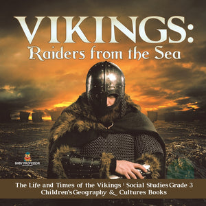 Vikings: Raiders from the Sea - The Life and Times of the Vikings - Social Studies Grade 3 - Childrens Geography & Cultures Books