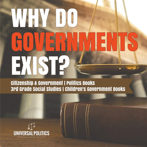 Why Do Governments Exist - Citizenship & Government - Politics Books - 3rd Grade Social Studies - Childrens Government Books