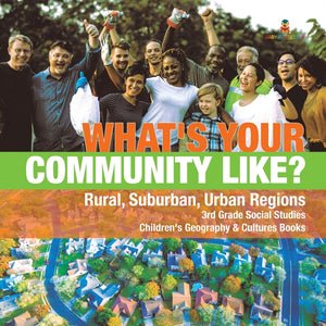 Whats Your Community Like - Rural Suburban Urban Regions - 3rd Grade Social Studies - Childrens Geography & Cultures Books