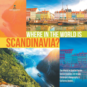 Where in the World is Scandinavia - The World in Spatial Terms - Social Studies 3rd Grade - Childrens Geography & Cultures Books