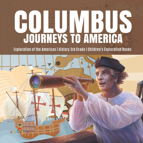 Columbus Journeys to America | Exploration of the Americas | History 3rd Grade | Children's Exploration Books