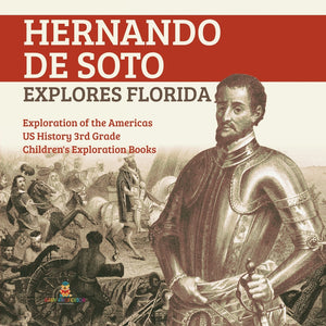 Hernando de Soto Explores Florida - Exploration of the Americas - US History 3rd Grade - Childrens Exploration Books
