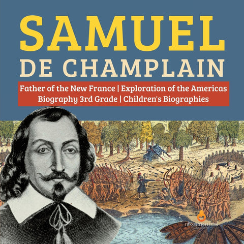 Samuel de Champlain - Father of the New France - Exploration of the Americas - Biography 3rd Grade - Childrens Biographies