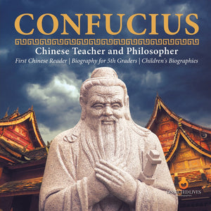Confucius - Chinese Teacher and Philosopher - First Chinese Reader - Biography for 5th Graders - Childrens Biographies