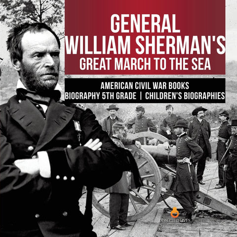 General William Shermans Great March to the Sea - American Civil War Books - Biography 5th Grade - Childrens Biographies