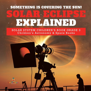 Something is Covering the Sun! Solar Eclipse Explained - Solar System Childrens Book Grade 3 - Childrens Astronomy & Space Books