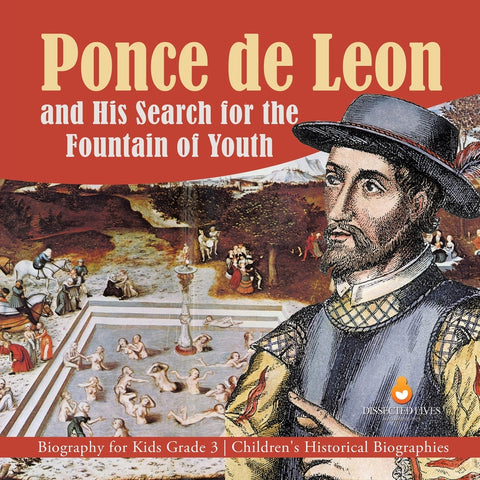 Ponce de Leon and His Search for the Fountain of Youth - Biography for Kids Grade 3 - Childrens Historical Biographies