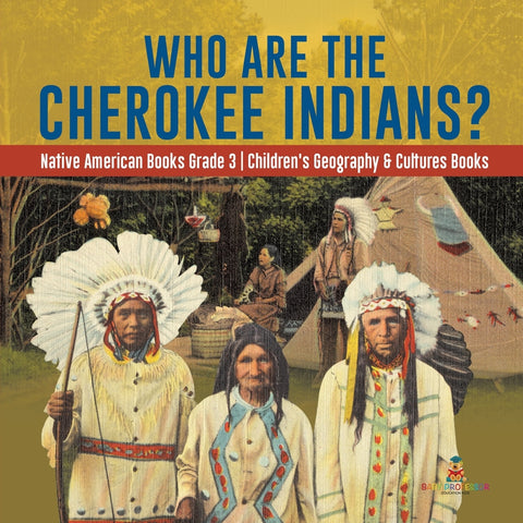 Who Are the Cherokee Indians - Native American Books Grade 3 - Childrens Geography & Cultures Books