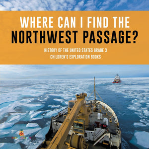 Where Can I Find the Northwest Passage History of the United States Grade 3 Childrens Exploration Books