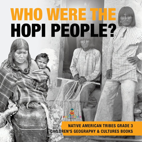 Who Were the Hopi People - Native American Tribes Grade 3 - Childrens Geography & Cultures Books