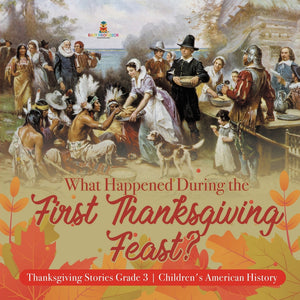 What Happened During the First Thanksgiving Feast - Thanksgiving Stories Grade 3 - Childrens American History