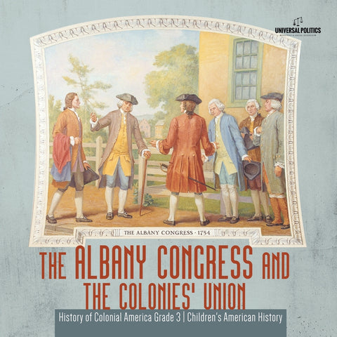 The Albany Congress and The Colonies' Union | History of Colonial America Grade 3 | Children's American History