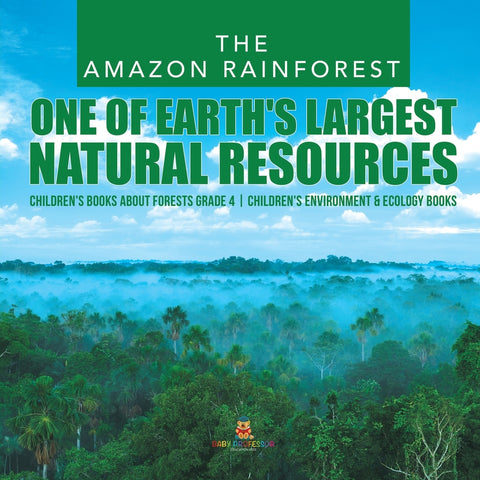 The Amazon Rainforest: One of Earths Largest Natural Resources - Childrens Books about Forests Grade 4 - Childrens Environment & Ecology