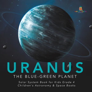 Uranus: The Blue-Green Planet - Solar System Book for Kids Grade 4 - Childrens Astronomy & Space Books