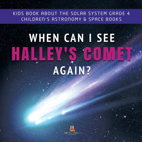 When Can I See Halleys Comet Again - Kids Book About the Solar System Grade 4 - Childrens Astronomy & Space Books