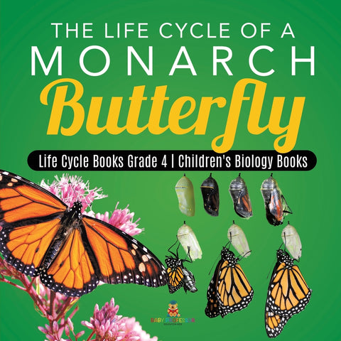The Life Cycle of a Monarch Butterfly - Life Cycle Books Grade 4 - Childrens Biology Books