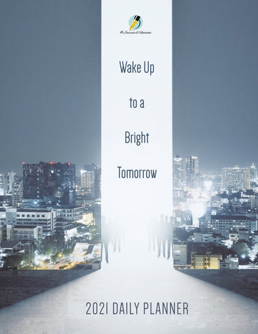 Wake Up to a Bright Tomorrow : 2021 Daily Planner