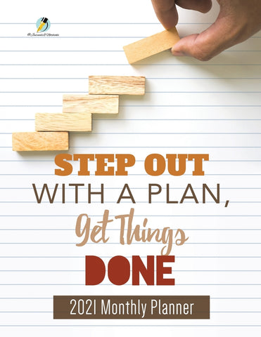 Step Out with a Plan Get Things Done : 2021 Monthly Planner