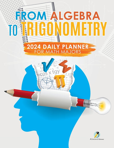 From Algebra to Trigonometry : 2024 Daily Planner for Math Majors