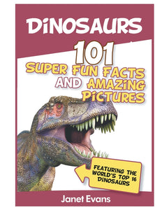 Dinosaurs: 101 Super Fun Facts And Amazing Pictures (Featuring The Worlds Top 1