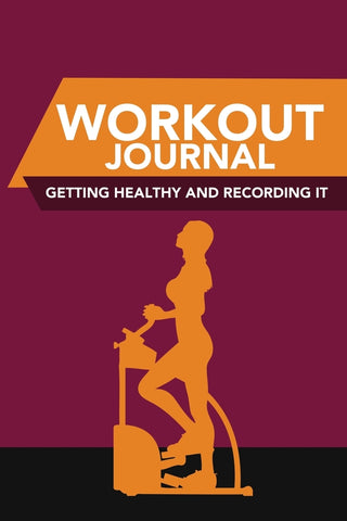 Workout Journal: Getting Healthy and Recording It
