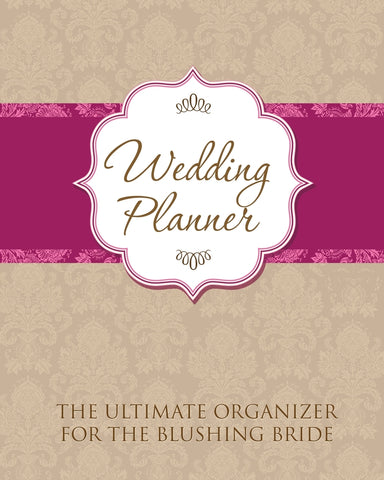 Wedding Planner: The Ultimate Organizer for the Blushing Bride