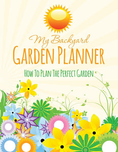 My Backyard Garden Planner: How to Plan the Perfect Garden