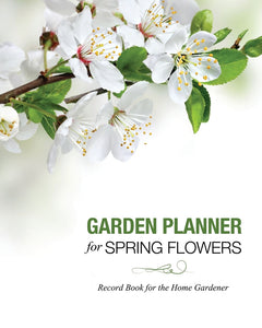 Garden Planner for Spring Flowers: Record Book for the Home Gardener