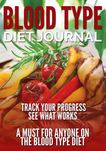 Blood Type Diet Journal: Track Your Progress See What Works: A Must For Anyone On The Blood Type Diet
