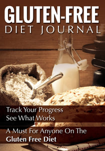 Gluten-Free Diet Journal: Track Your Progress See What Works: A Must For Anyone On The Gluten Free Diet
