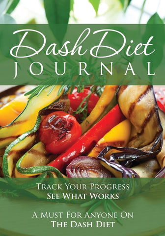 The Dash Diet Journal: Track Your Progress See What Works: A Must For Anyone On The Dash Diet
