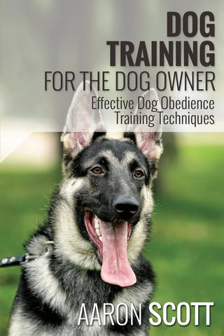 Dog Training for the Dog Owner Effective Dog Obedience Training Techniques