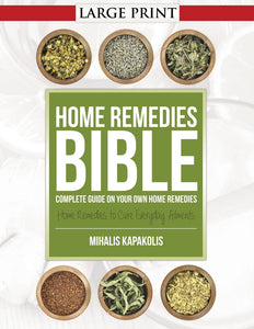 Home Remedies Bible: Complete Guide on Your Own Home Remedies