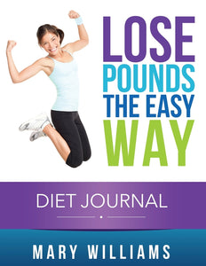 Lose Pounds The Easy Way: Diet Journal: Track Your Progress
