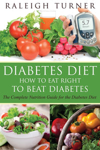 Diabetes Diet: How to Eat Right to Beat Diabetes