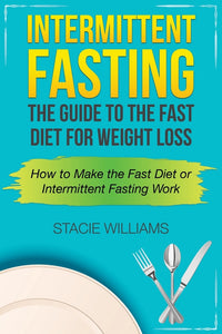 Intermittent Fasting: The Guide to the Fast Diet for Weight Loss