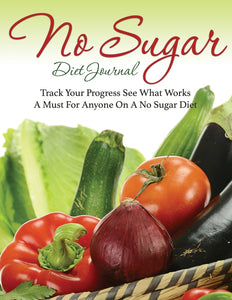 No Sugar Diet Journal: Track Your Progress See What Works: A Must For Anyone On A No Sugar Diet