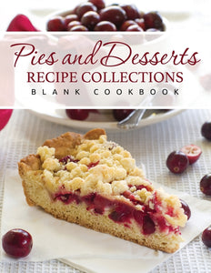 Pies and Desserts Recipe Collections: Blank Cookbook
