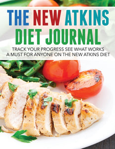 The New Atkins Diet Journal: Track Your Progress See What Works: A Must For Anyone On The New Atkins Diet