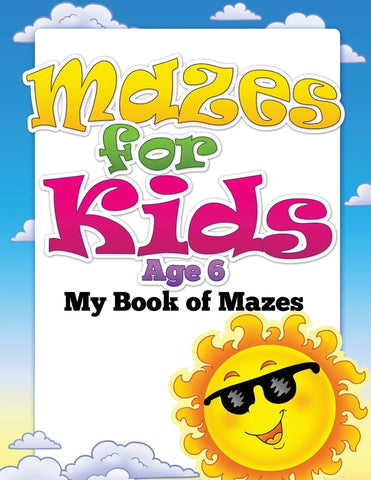 Mazes for Kids Age 6: My Book of Mazes