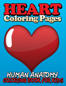 Heart Coloring Pages: Human Anatomy Coloring Book For Kids
