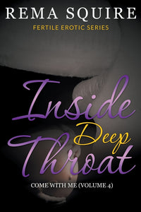 Inside Deep Throat: Come With Me: Fertile Erotic Series (Volume 4)