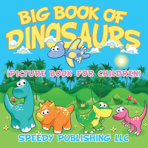 Big Book Of Dinosaurs: (Picture Book For Children)