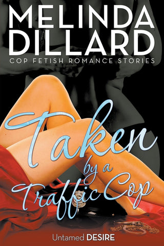 Taken By A Traffic Cop: Untamed Desire (Cop Fetish Romance Stories)