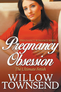 Pregnancy Obsession: The Ultimate Fetish (Pregnancy Romance Series)