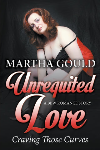 Unrequited Love: Craving Those Curves: A BBW Romance Story