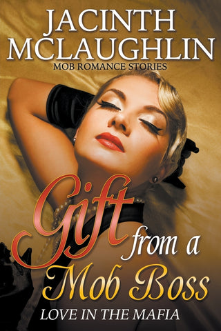 Gift from a Mob Boss: Love in the Mafia (Mob Romance Stories)