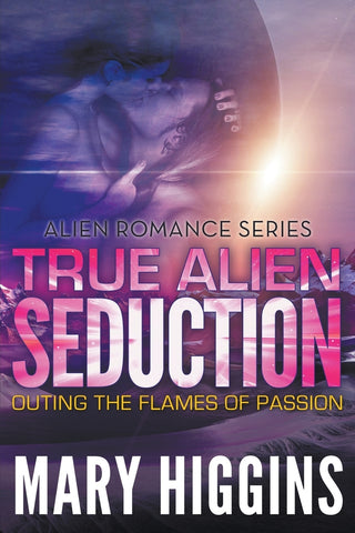True Alien Seduction: Outing the Flames of Passion (Alien Romance Series)