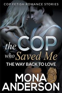 The Cop Who Saved Me: The Way Back To Love (Cop Fetish Romance Stories)