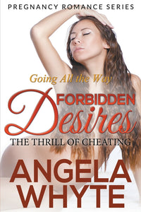 Going All the Way: Forbidden Desires: The Thrill of Cheating (Pregnancy Romance Series)